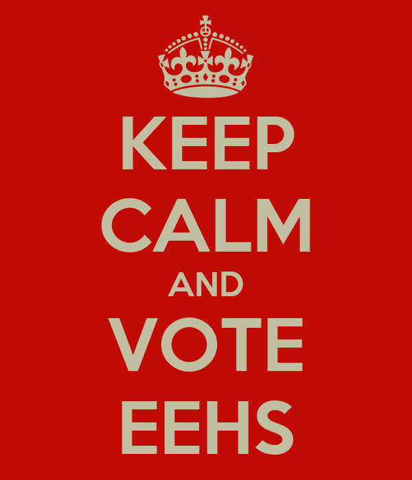 KEEP CALM AND VOTE EEHS