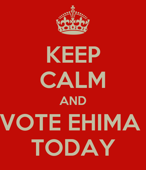 KEEP CALM AND VOTE EHIMA  TODAY