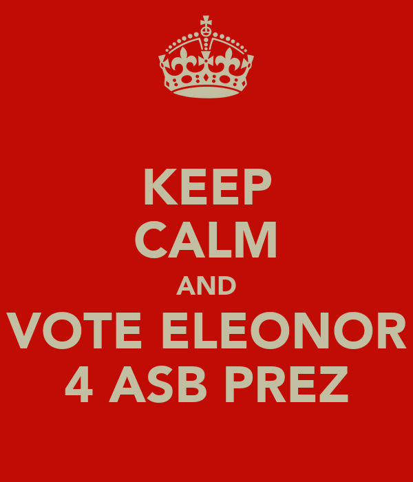KEEP CALM AND VOTE ELEONOR 4 ASB PREZ