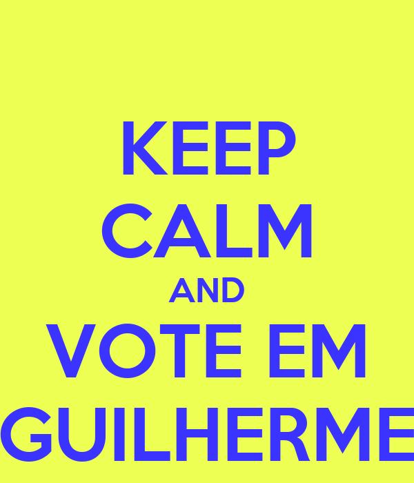 KEEP CALM AND VOTE EM GUILHERME