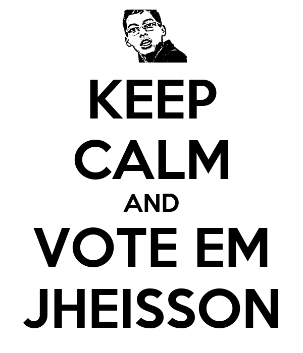 KEEP CALM AND VOTE EM JHEISSON
