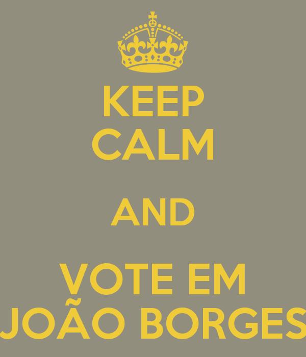 KEEP CALM AND VOTE EM JOÃO BORGES