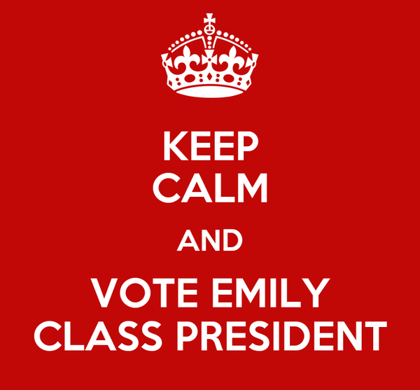 KEEP CALM AND VOTE EMILY CLASS PRESIDENT