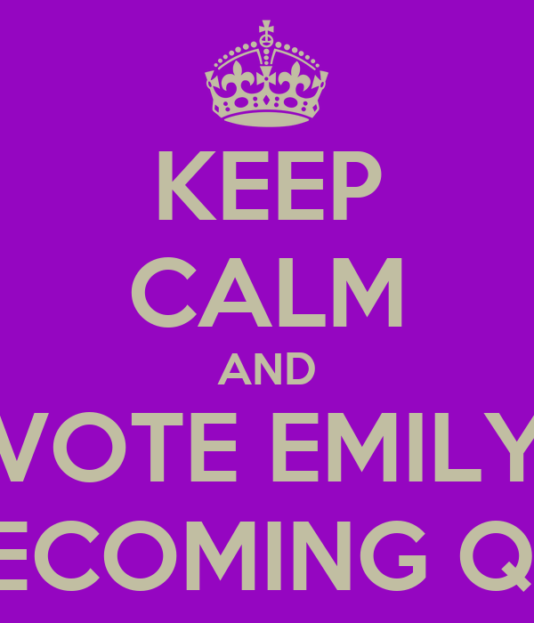 KEEP CALM AND VOTE EMILY HOMECOMING QUEEN