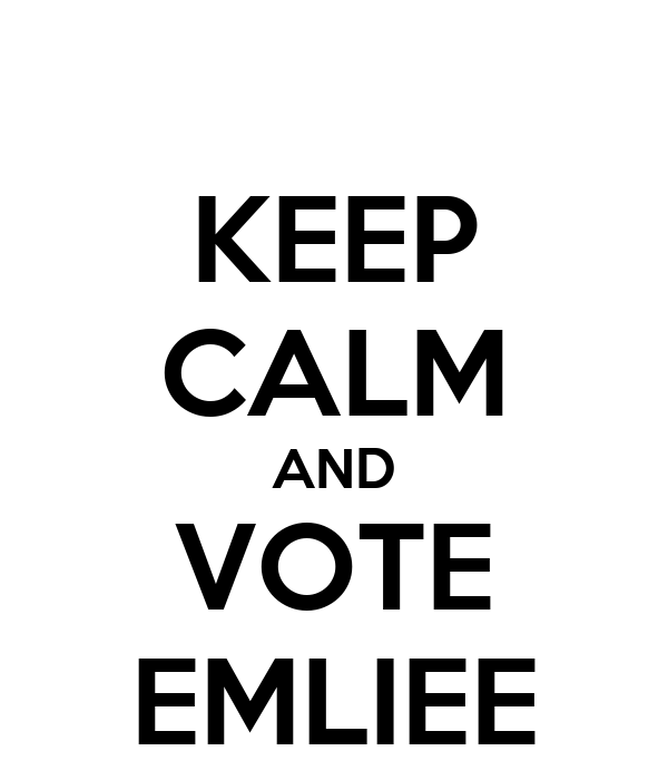 KEEP CALM AND VOTE EMLIEE