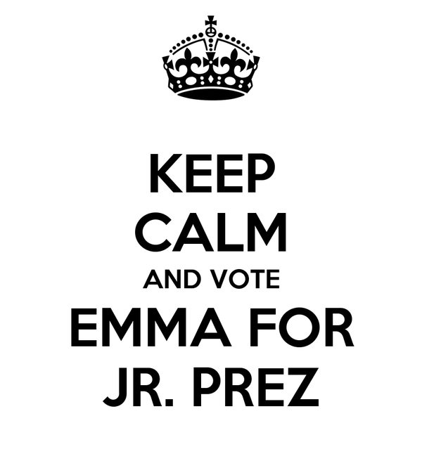 KEEP CALM AND VOTE EMMA FOR JR. PREZ