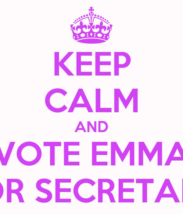 KEEP CALM AND VOTE EMMA FOR SECRETARY