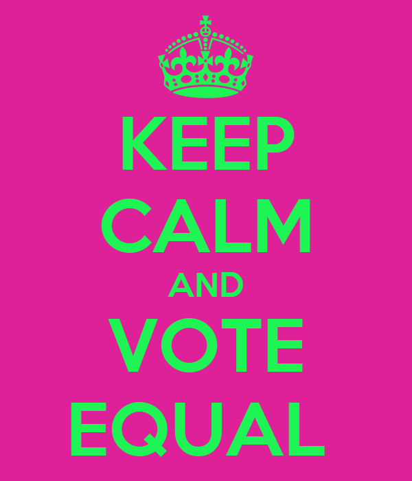 KEEP CALM AND VOTE EQUAL