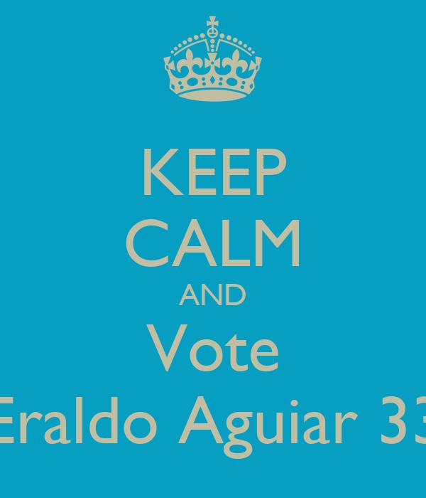 KEEP CALM AND Vote Eraldo Aguiar 33