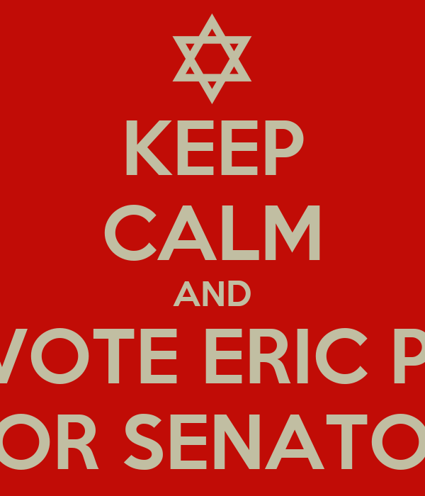 KEEP CALM AND VOTE ERIC P. FOR SENATOR