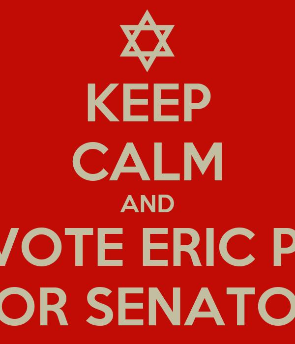 KEEP CALM AND VOTE ERIC P. FOR SENATOR