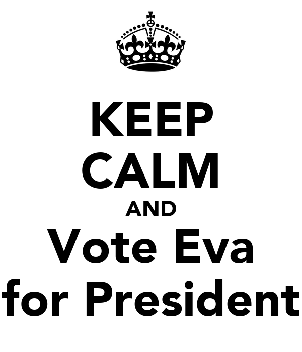 KEEP CALM AND Vote Eva for President