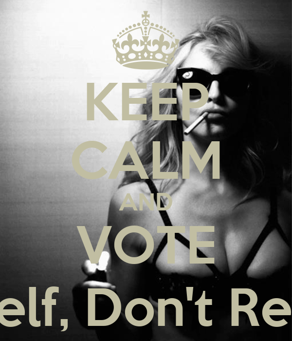 KEEP CALM AND VOTE ...Expess Yourself, Don't Repress Yourself!