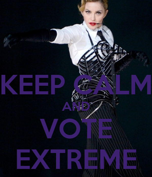 KEEP CALM AND VOTE EXTREME