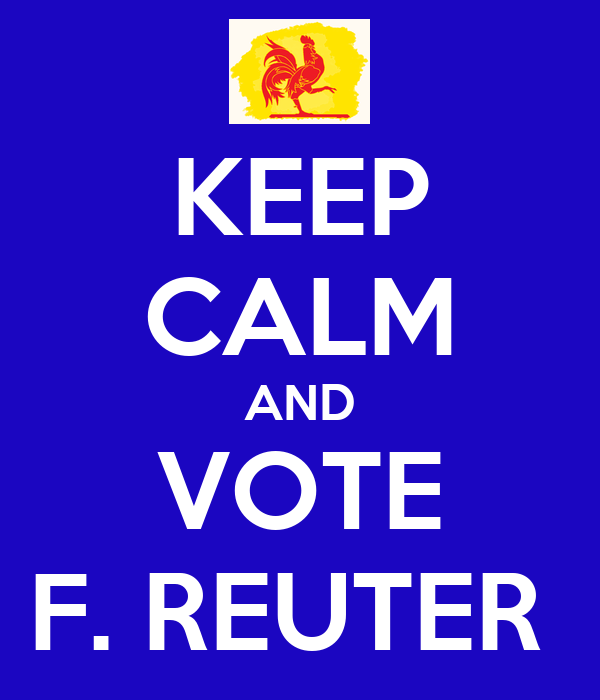 KEEP CALM AND VOTE F. REUTER