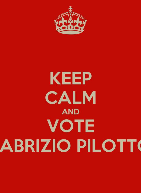 KEEP CALM AND VOTE FABRIZIO PILOTTO
