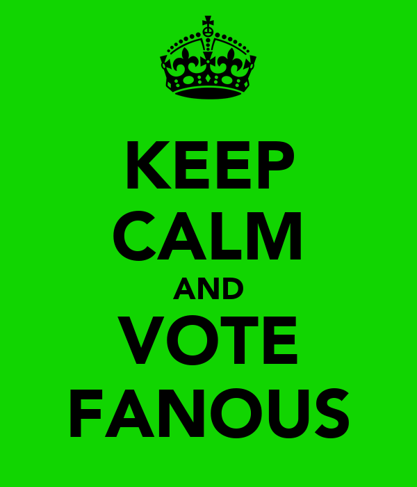 KEEP CALM AND VOTE FANOUS