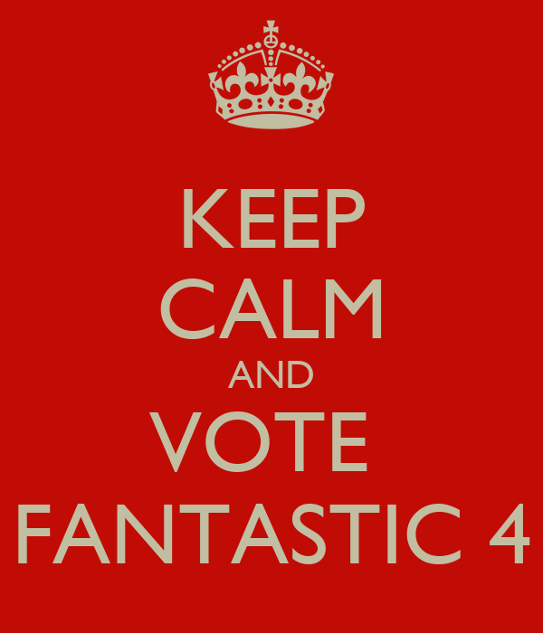 KEEP CALM AND VOTE  FANTASTIC 4