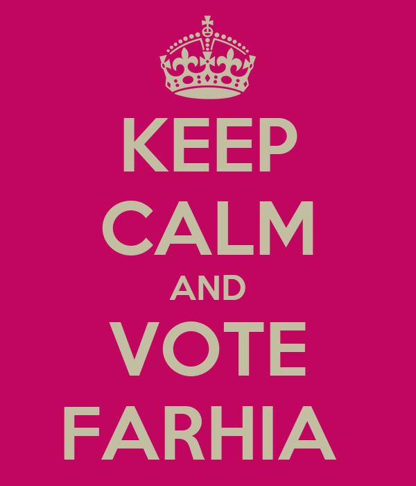 KEEP CALM AND VOTE FARHIA