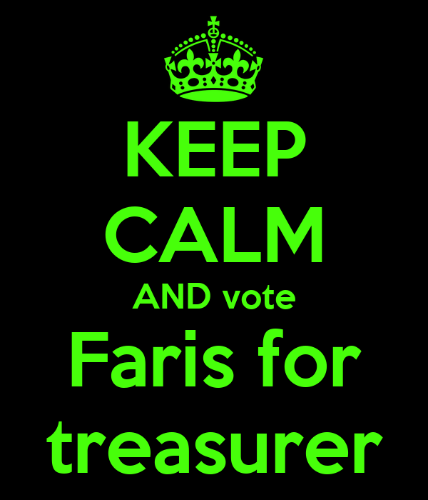KEEP CALM AND vote Faris for treasurer