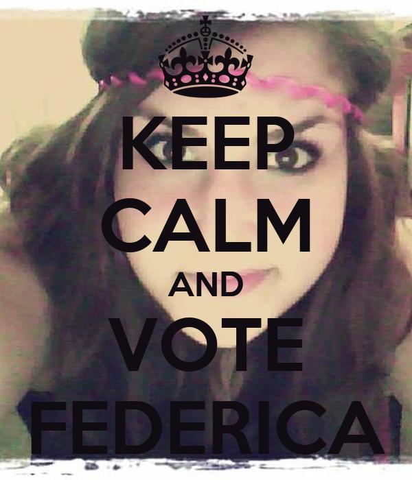 KEEP CALM AND VOTE FEDERICA