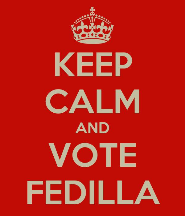 KEEP CALM AND VOTE FEDILLA