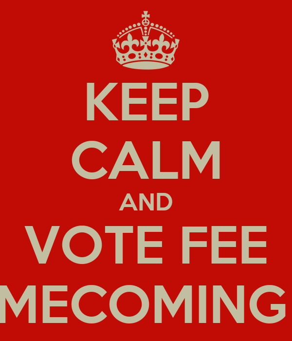 KEEP CALM AND VOTE FEE FOR HOMECOMING QUEEN