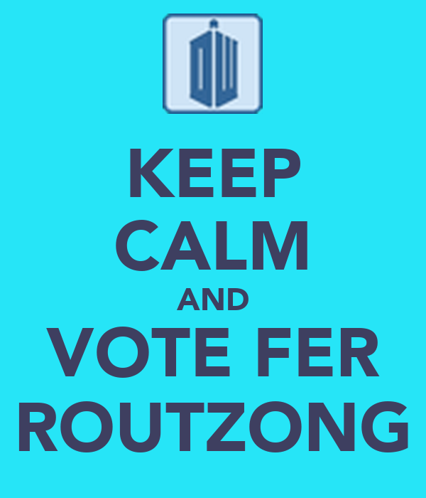 KEEP CALM AND VOTE FER ROUTZONG