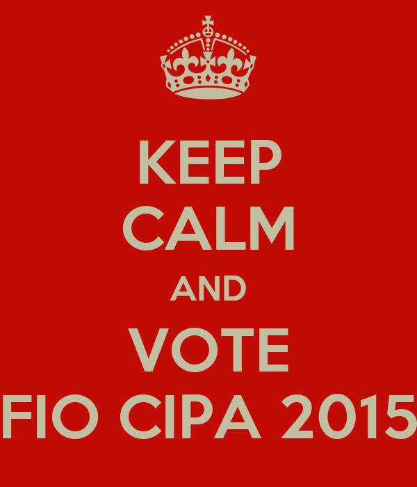 KEEP CALM AND VOTE FIO CIPA 2015