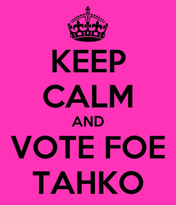 KEEP CALM AND VOTE FOE TAHKO