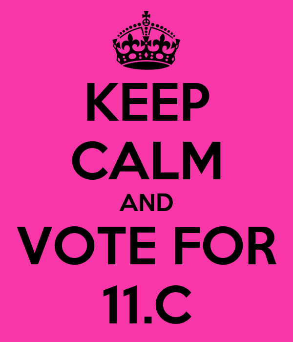 KEEP CALM AND VOTE FOR 11.C