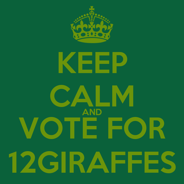 KEEP CALM AND VOTE FOR 12GIRAFFES