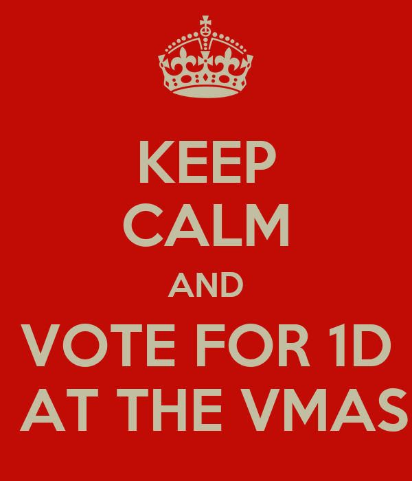 KEEP CALM AND VOTE FOR 1D  AT THE VMAS