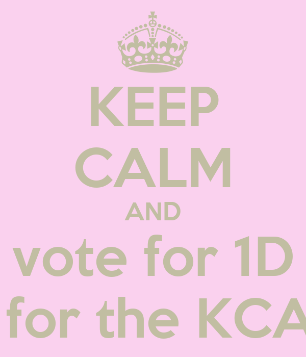 KEEP CALM AND vote for 1D  for the KCA