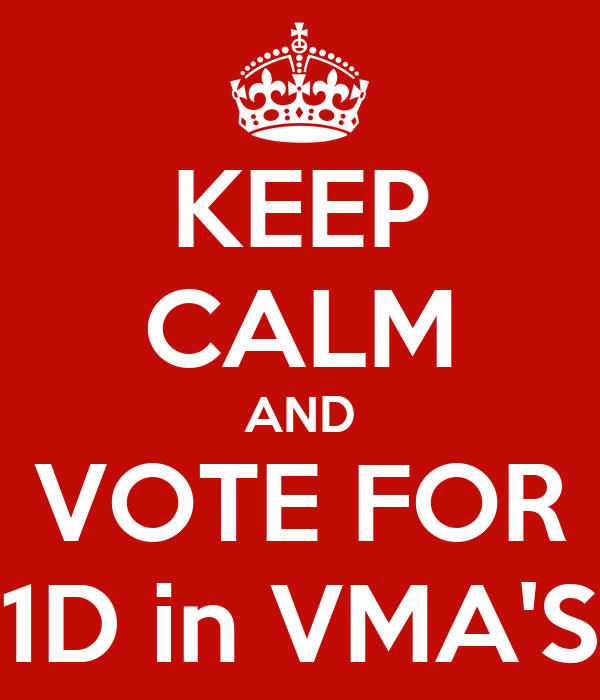 KEEP CALM AND VOTE FOR 1D in VMA'S