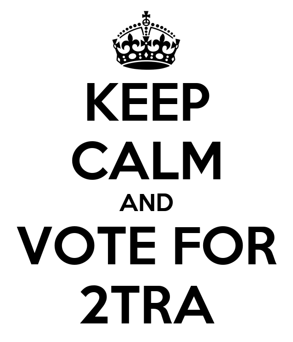 KEEP CALM AND VOTE FOR 2TRA