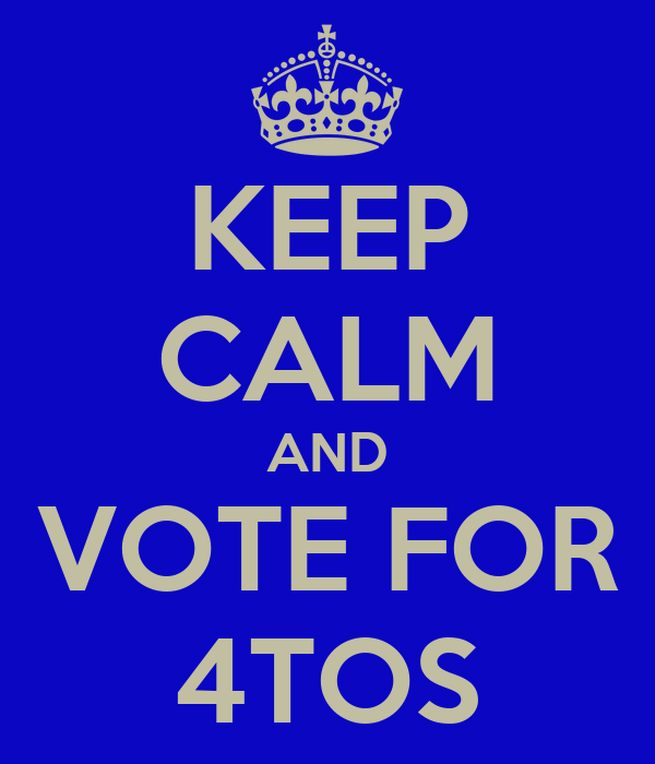 KEEP CALM AND VOTE FOR 4TOS