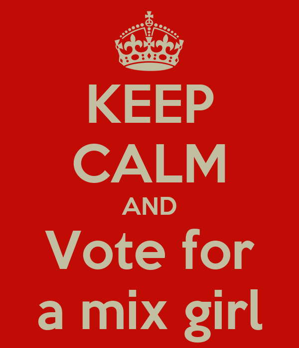 KEEP CALM AND Vote for a mix girl