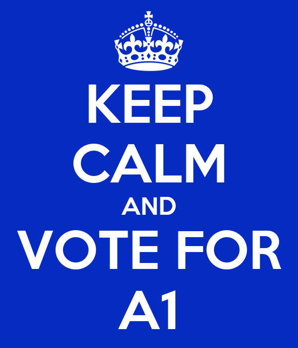 KEEP CALM AND VOTE FOR A1