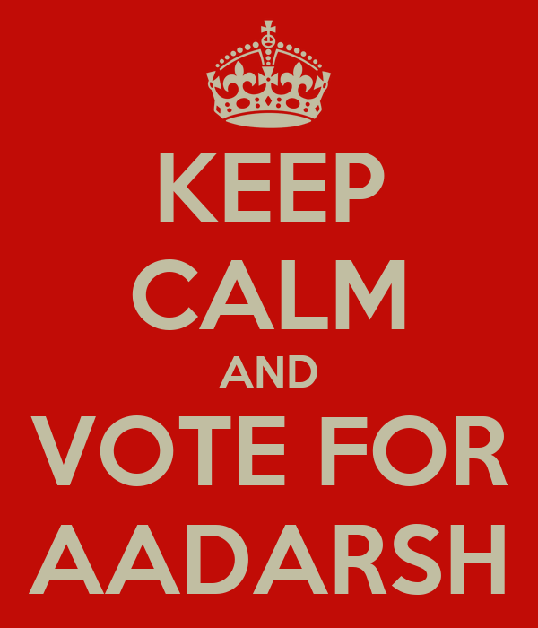 KEEP CALM AND VOTE FOR AADARSH