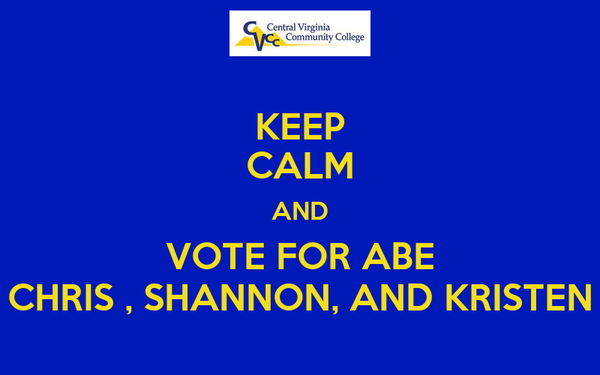 KEEP CALM AND VOTE FOR ABE CHRIS , SHANNON, AND KRISTEN