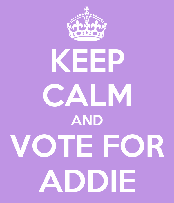 KEEP CALM AND VOTE FOR ADDIE