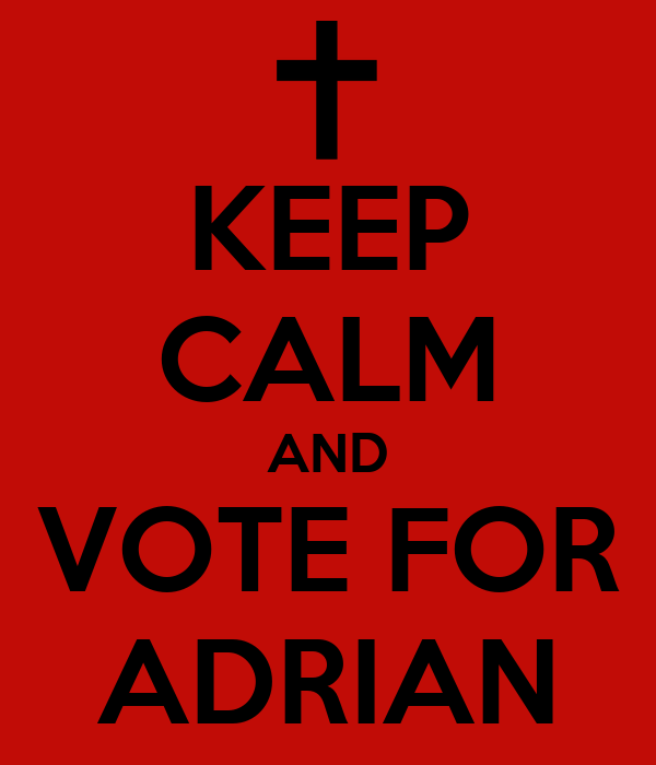 KEEP CALM AND VOTE FOR ADRIAN