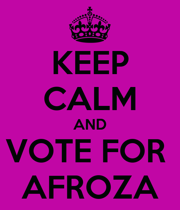 KEEP CALM AND VOTE FOR  AFROZA
