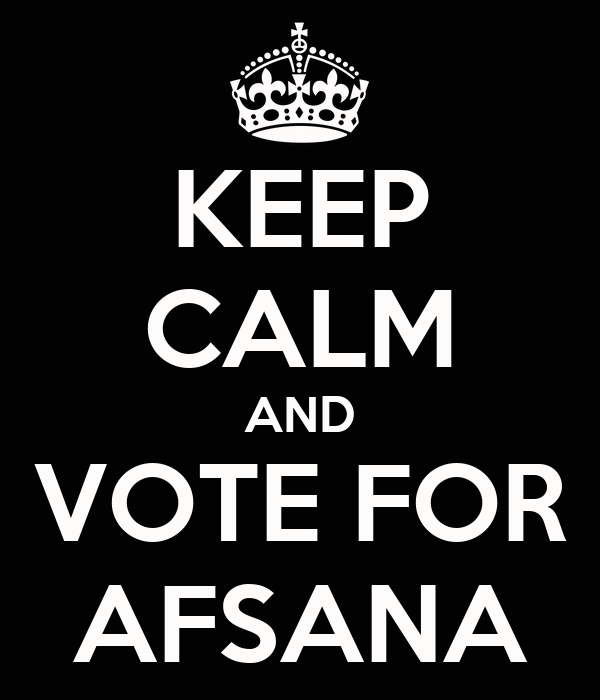 KEEP CALM AND VOTE FOR AFSANA