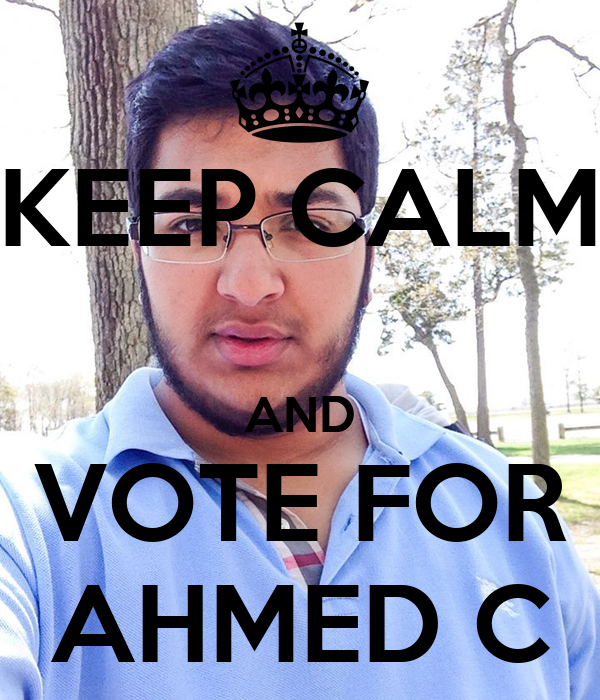 KEEP CALM  AND VOTE FOR AHMED C