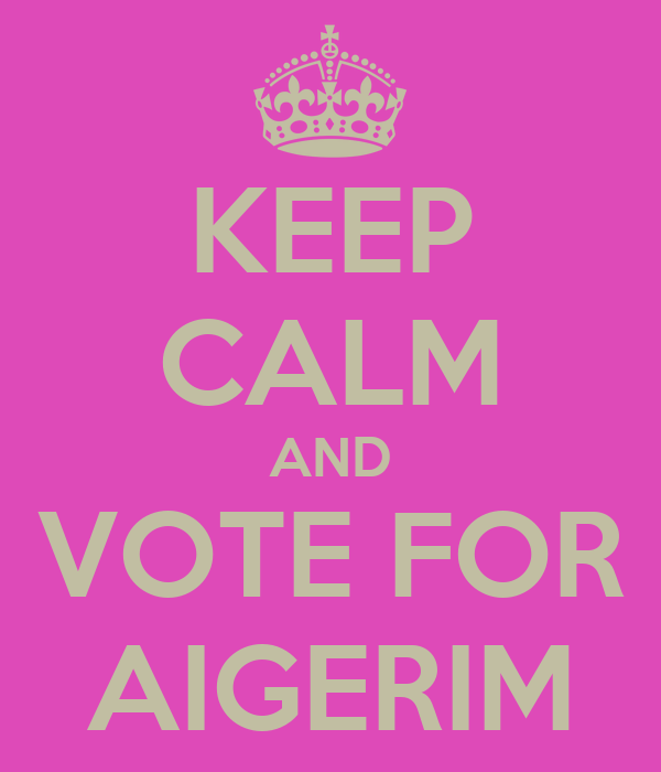 KEEP CALM AND VOTE FOR AIGERIM