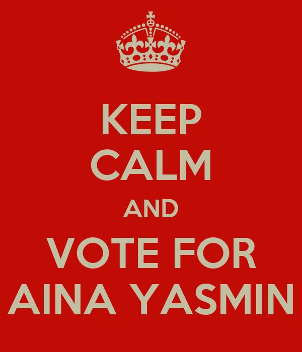 KEEP CALM AND VOTE FOR AINA YASMIN