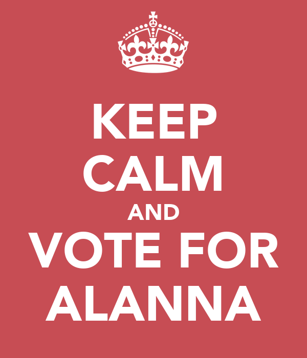 KEEP CALM AND VOTE FOR ALANNA