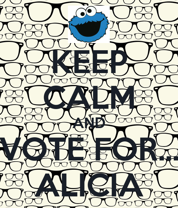 KEEP CALM AND VOTE FOR... ALICIA